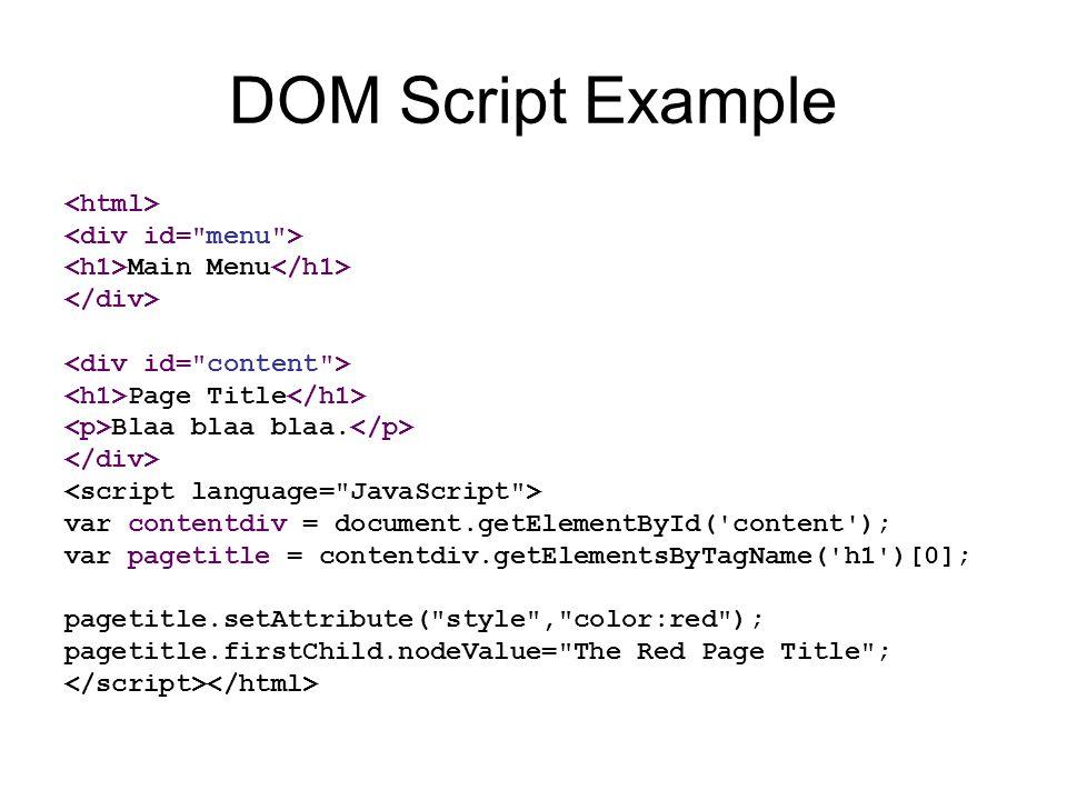 DOM Script Example Main Menu Page Title Blaa blaa blaa. var contentdiv = document.getElementById('content'); var pagetitle = contentdiv.getElementsByT