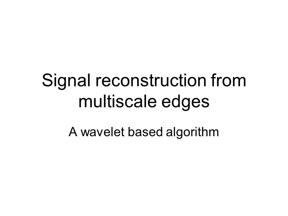 Signal reconstruction from multiscale edges A wavelet based algorithm