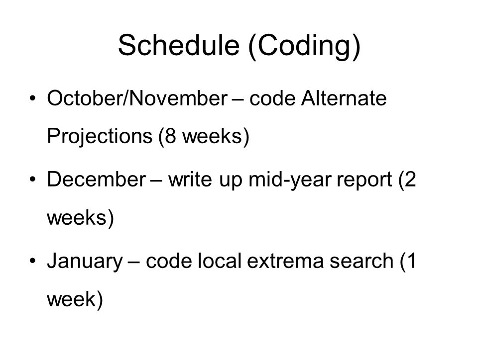 Schedule (Coding) October/November – code Alternate Projections (8 weeks) December – write up mid-year report (2 weeks) January – code local extrema search (1 week)