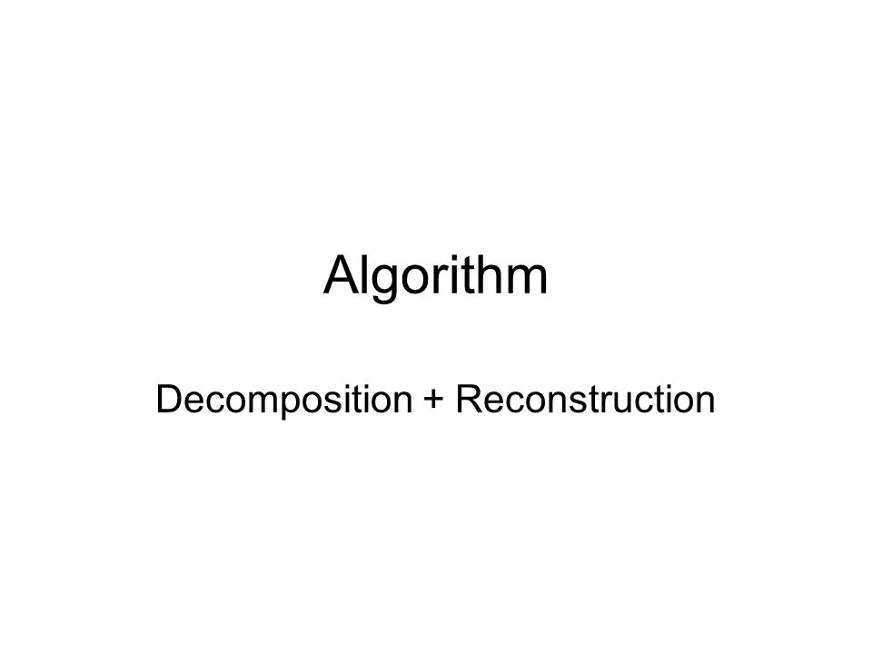 Algorithm Decomposition + Reconstruction