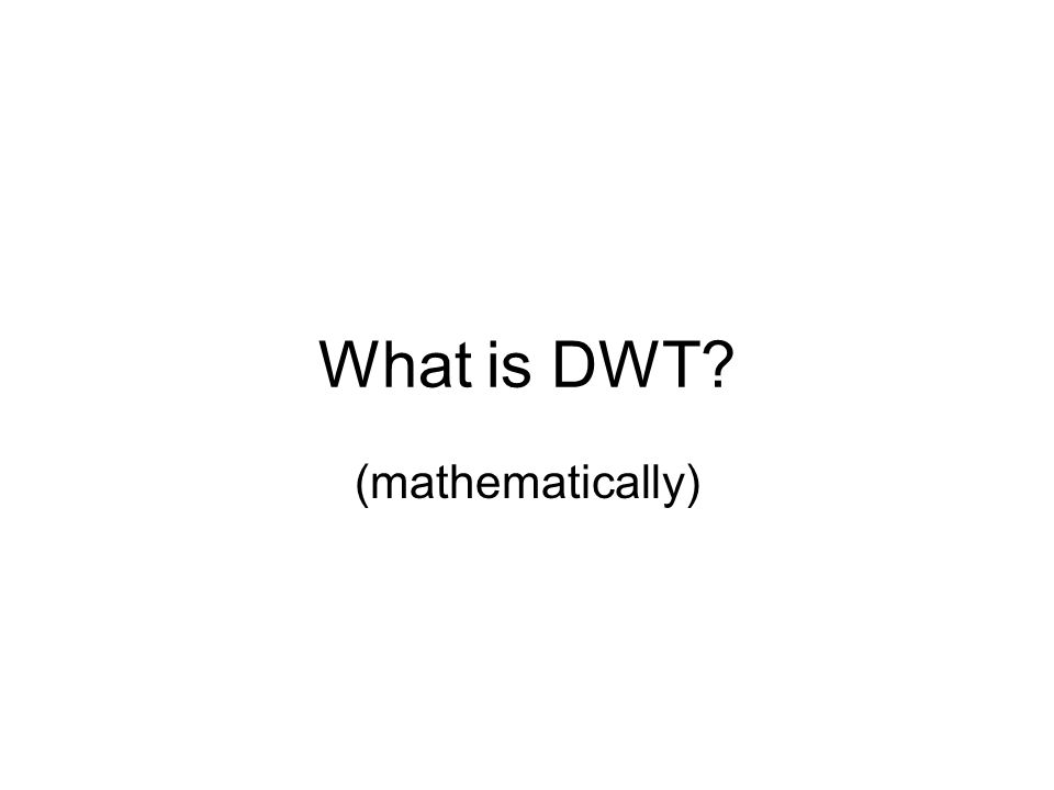 What is DWT (mathematically)