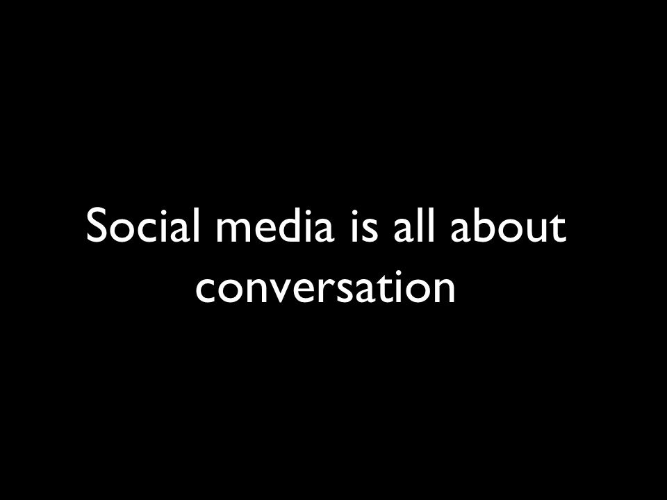 Social media is all about conversation