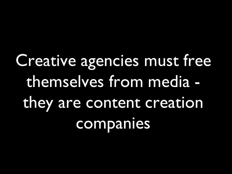 Creative agencies must free themselves from media - they are content creation companies