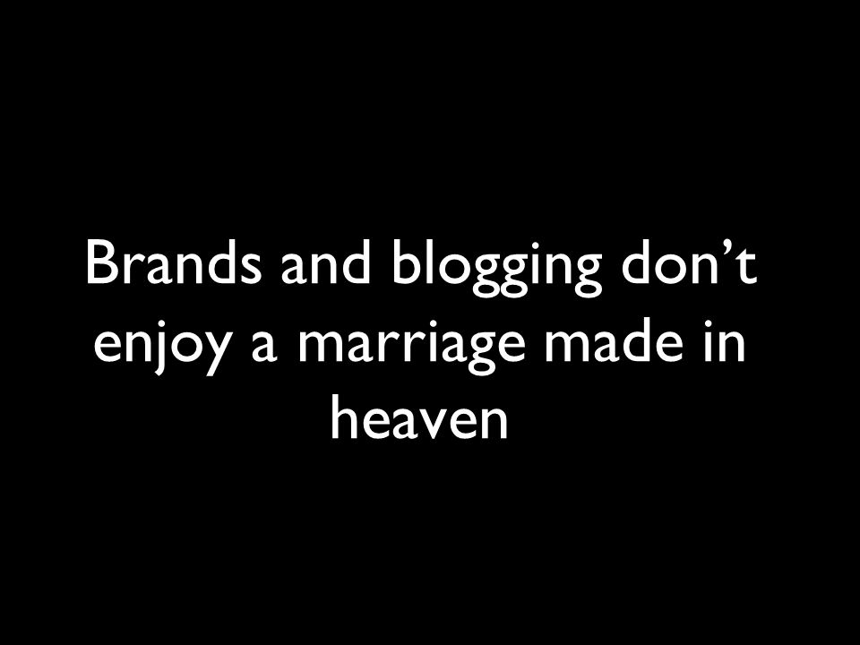 Brands and blogging don't enjoy a marriage made in heaven