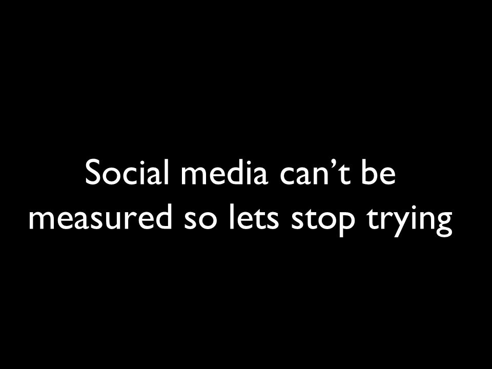 Social media can't be measured so lets stop trying