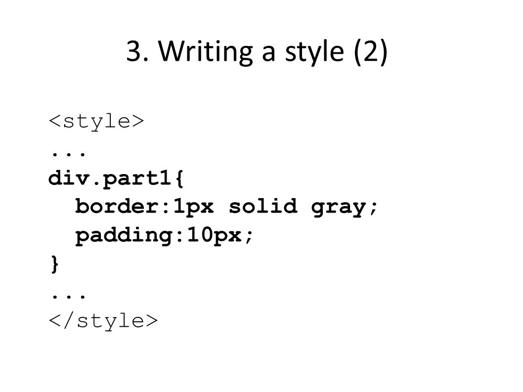 3. Writing a style (2)... div.part1{ border:1px solid gray; padding:10px; }...