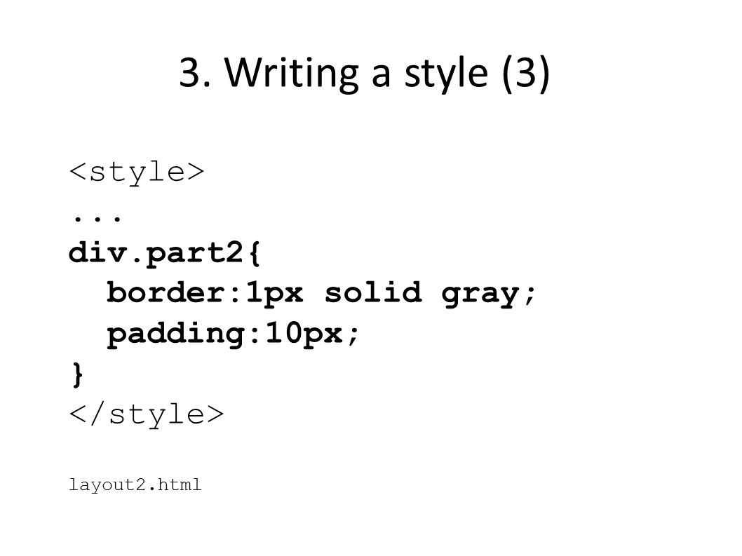 3. Writing a style (3)... div.part2{ border:1px solid gray; padding:10px; } layout2.html