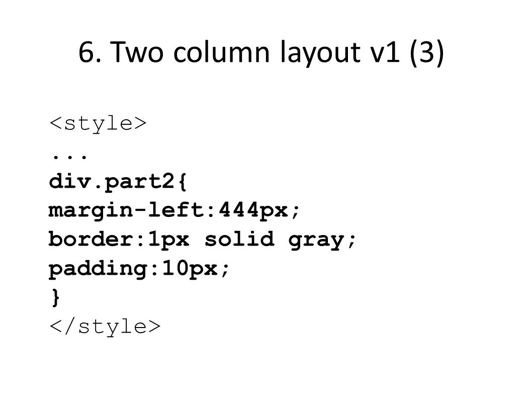 6. Two column layout v1 (3)... div.part2{ margin-left:444px; border:1px solid gray; padding:10px; }