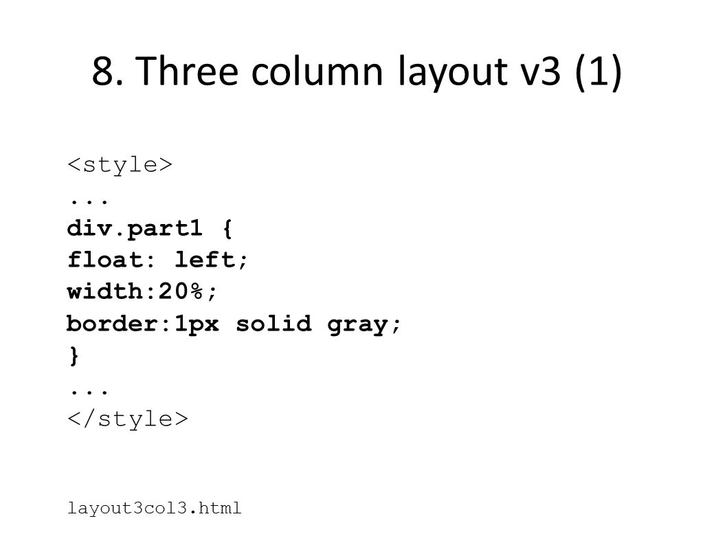 8. Three column layout v3 (1)... div.part1 { float: left; width:20%; border:1px solid gray; }... layout3col3.html