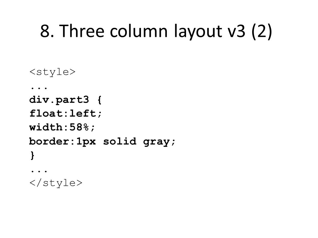 8. Three column layout v3 (2)... div.part3 { float:left; width:58%; border:1px solid gray; }...