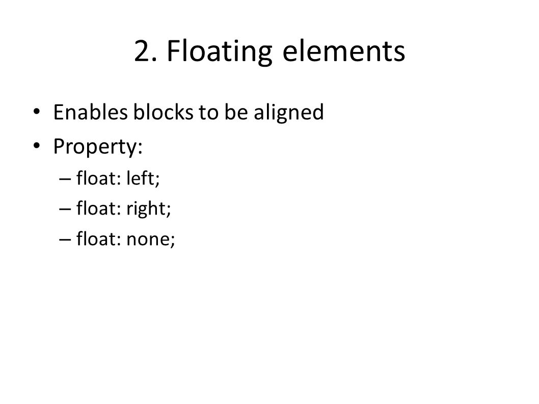 2. Floating elements Enables blocks to be aligned Property: – float: left; – float: right; – float: none;