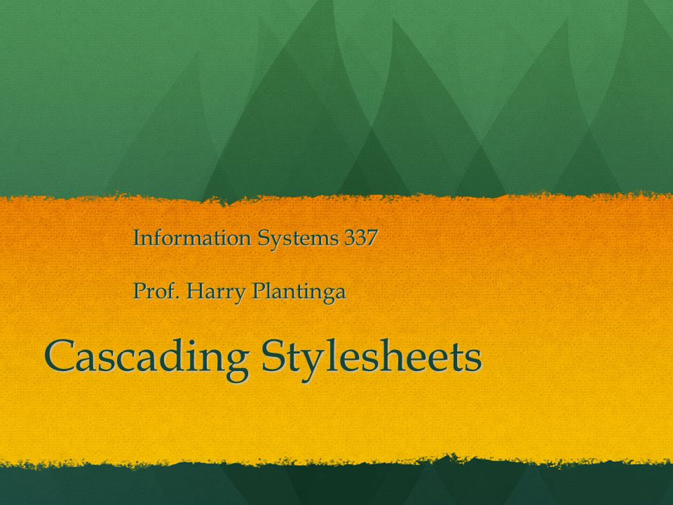 Cascading Stylesheets Information Systems 337 Prof. Harry Plantinga