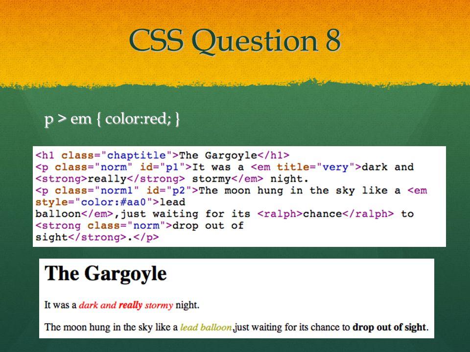 CSS Question 8 p > em { color:red; }