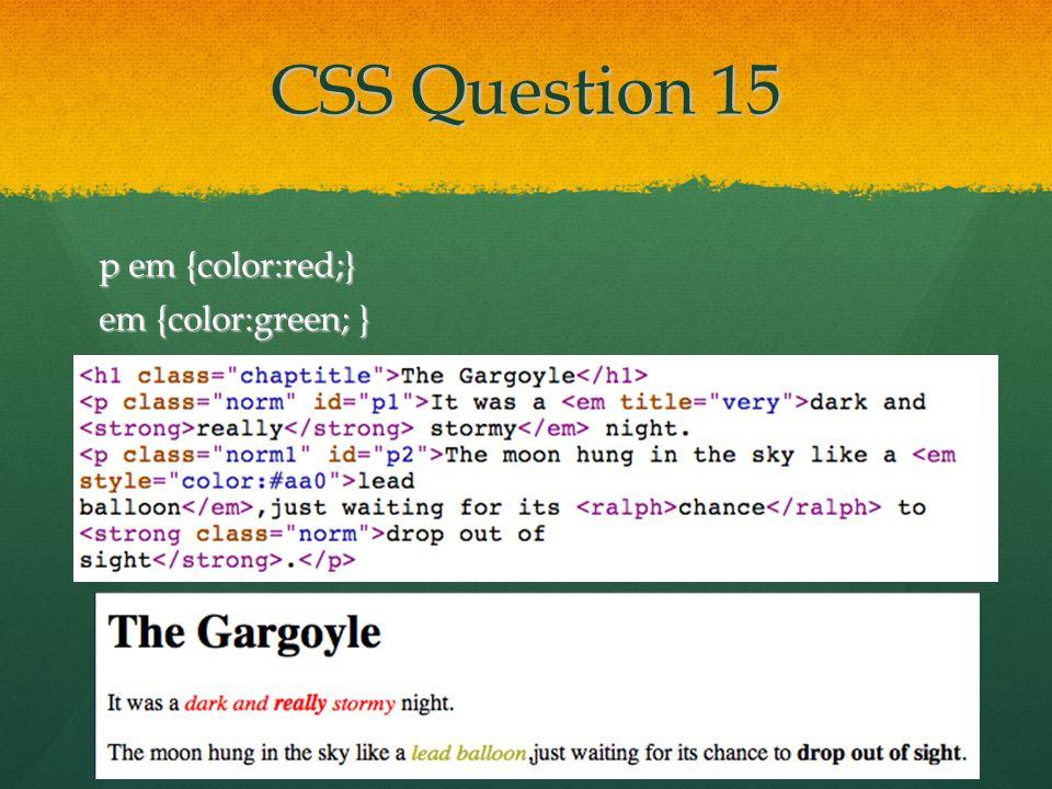 CSS Question 15 p em {color:red;} em {color:green; }