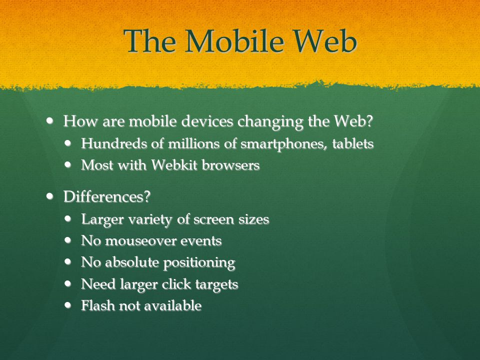 The Mobile Web How are mobile devices changing the Web.