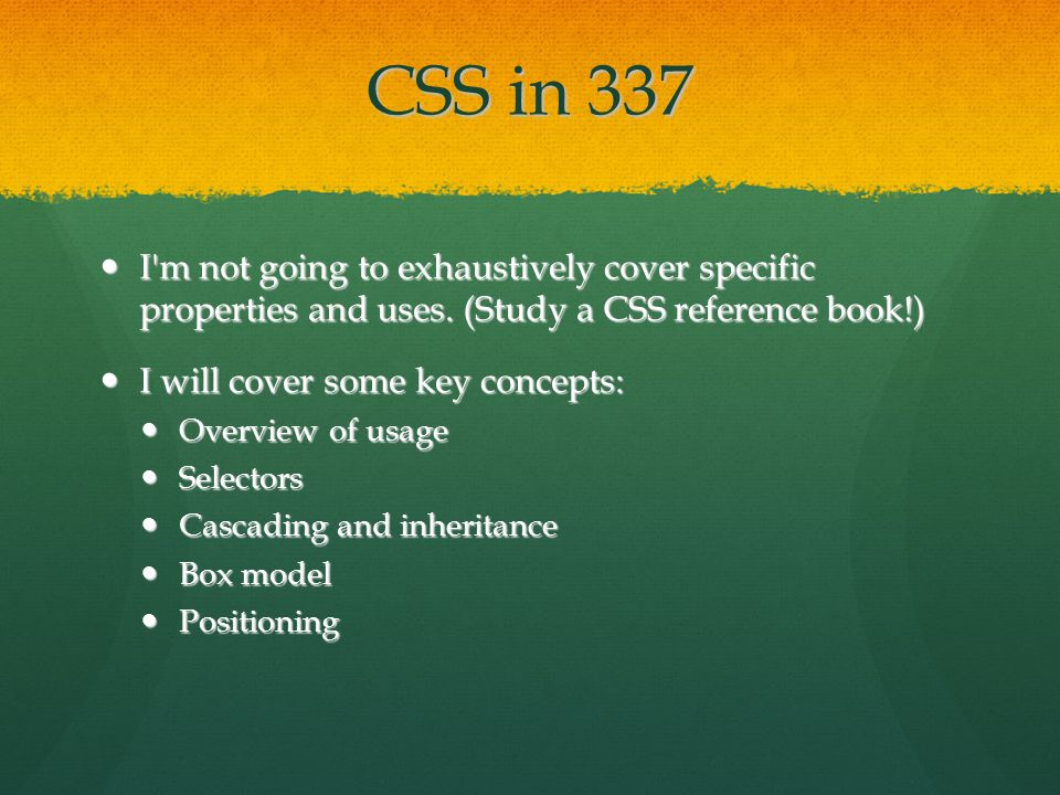 CSS in 337 I m not going to exhaustively cover specific properties and uses.