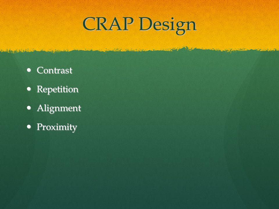 CRAP Design Contrast Contrast Repetition Repetition Alignment Alignment Proximity Proximity
