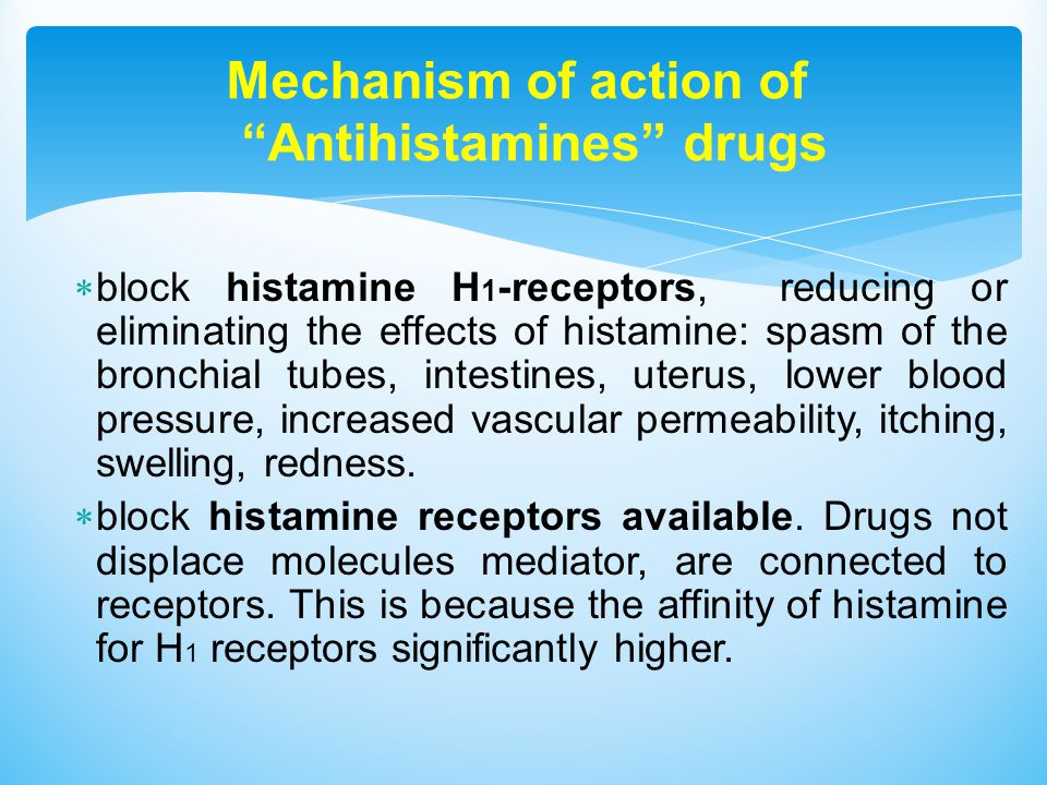  block histamine H 1 -receptors, reducing or eliminating the effects of histamine: spasm of the bronchial tubes, intestines, uterus, lower blood pressure, increased vascular permeability, itching, swelling, redness.