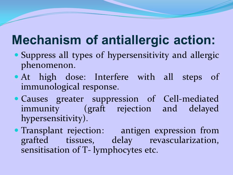 Mechanism of antiallergic action: Suppress all types of hypersensitivity and allergic phenomenon.