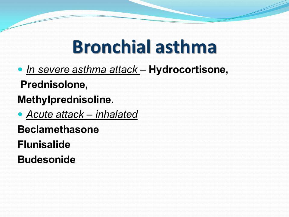 Bronchial asthma In severe asthma attack – Hydrocortisone, Prednisolone, Methylprednisoline.