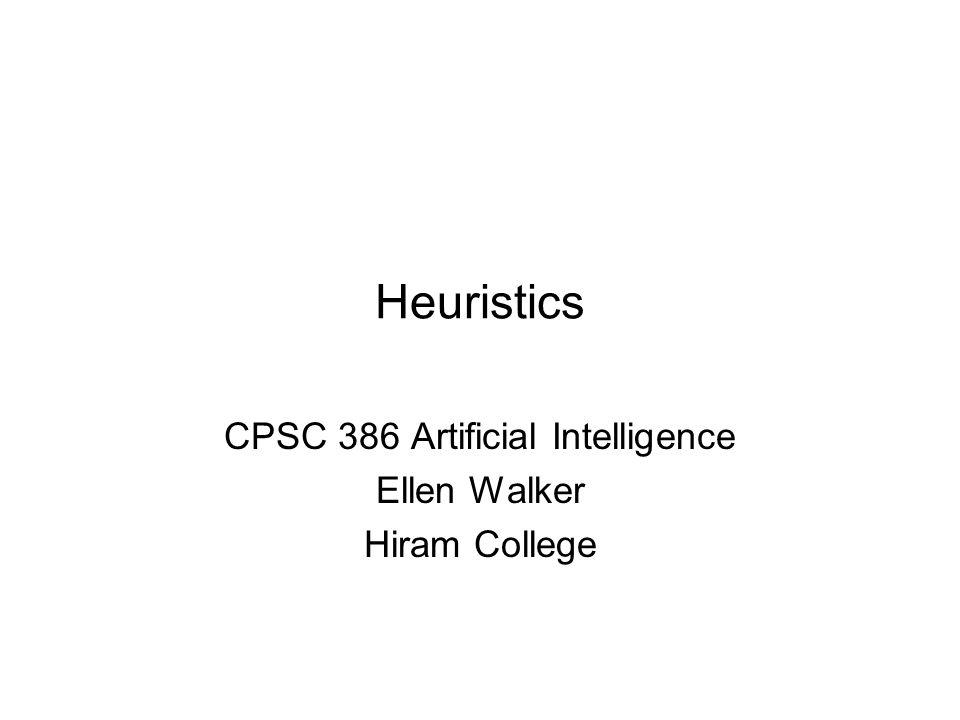 Heuristics CPSC 386 Artificial Intelligence Ellen Walker Hiram College