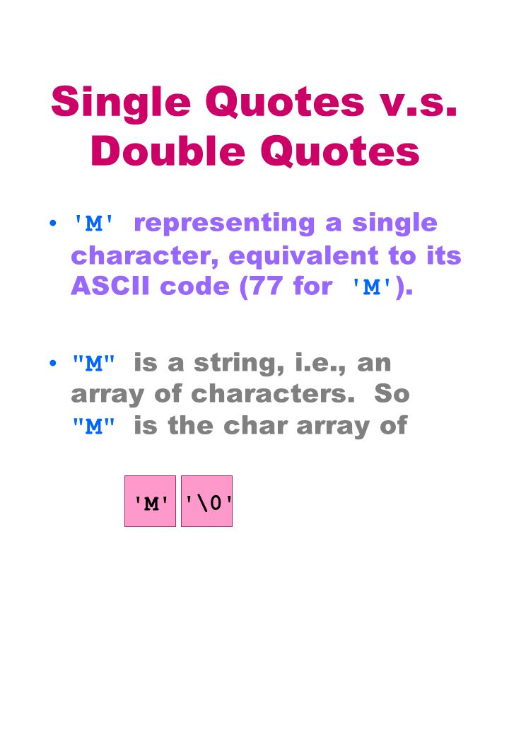 Single Quotes v.s. Double Quotes 'M' representing a single character, equivalent to its ASCII code (77 for 'M' ).