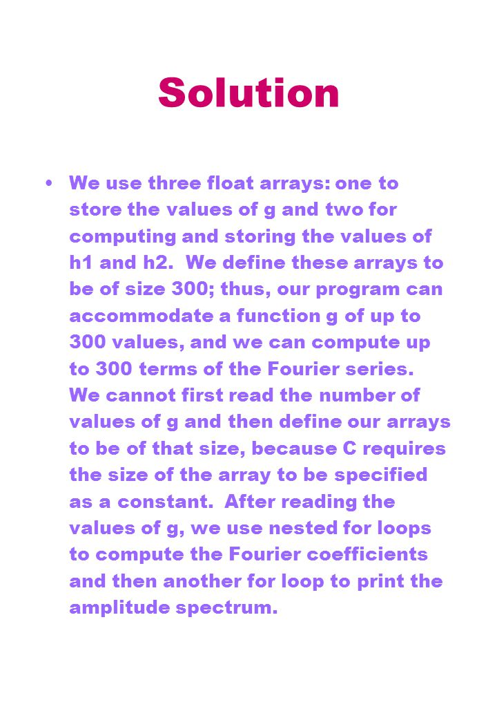 Solution We use three float arrays: one to store the values of g and two for computing and storing the values of h1 and h2. We define these arrays to