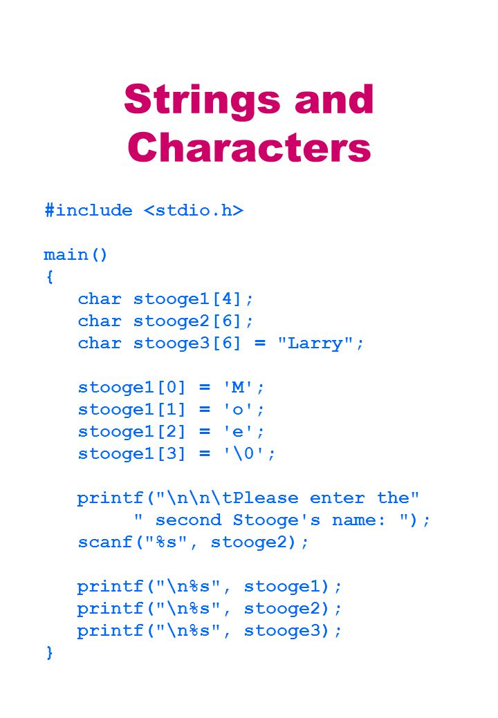 Strings and Characters #include main() { char stooge1[4]; char stooge2[6]; char stooge3[6] =