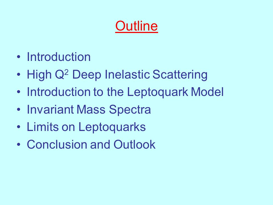 Outline Introduction High Q 2 Deep Inelastic Scattering Introduction to the Leptoquark Model Invariant Mass Spectra Limits on Leptoquarks Conclusion and Outlook