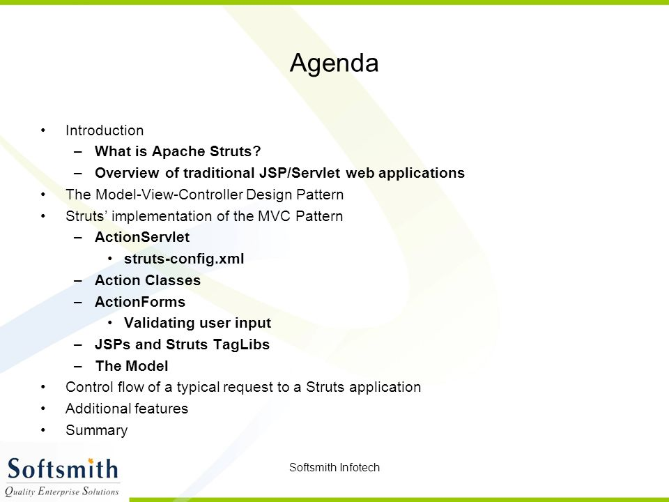 Softsmith Infotech Agenda Introduction –What is Apache Struts.