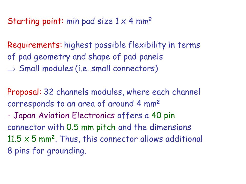 Starting point: min pad size 1 x 4 mm 2 Requirements: highest possible flexibility in terms of pad geometry and shape of pad panels  Small modules (i.e.