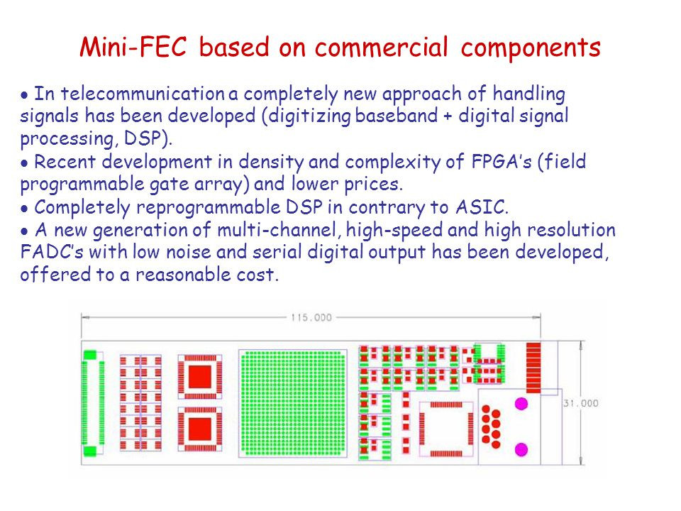 Mini-FEC based on commercial components  In telecommunication a completely new approach of handling signals has been developed (digitizing baseband + digital signal processing, DSP).