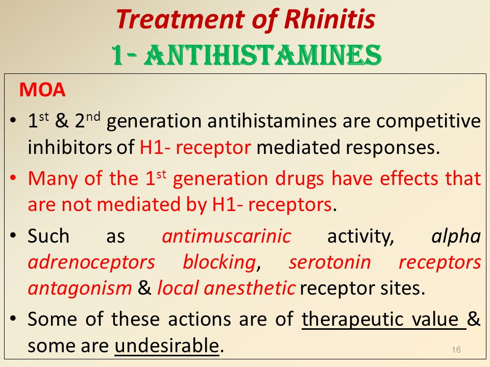 Treatment of Rhinitis 1- Antihistamines MOA 1 st & 2 nd generation antihistamines are competitive inhibitors of H1- receptor mediated responses. Many
