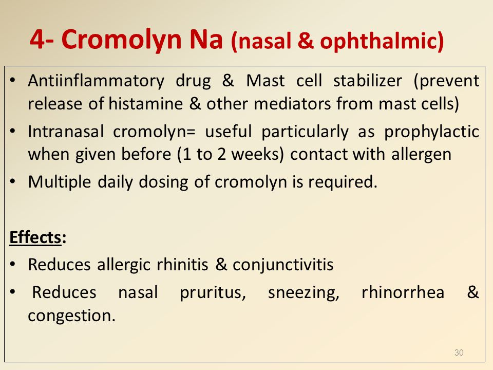 4- Cromolyn Na (nasal & ophthalmic) Antiinflammatory drug & Mast cell stabilizer (prevent release of histamine & other mediators from mast cells) Intr