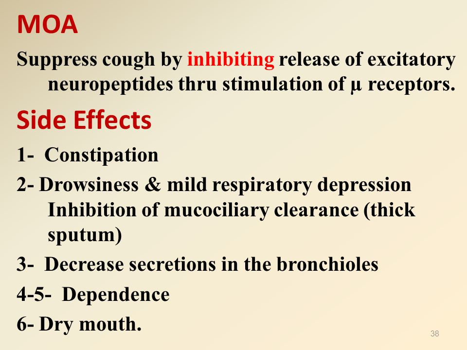 MOA Suppress cough by inhibiting release of excitatory neuropeptides thru stimulation of µ receptors. Side Effects 1- Constipation 2- Drowsiness & mil