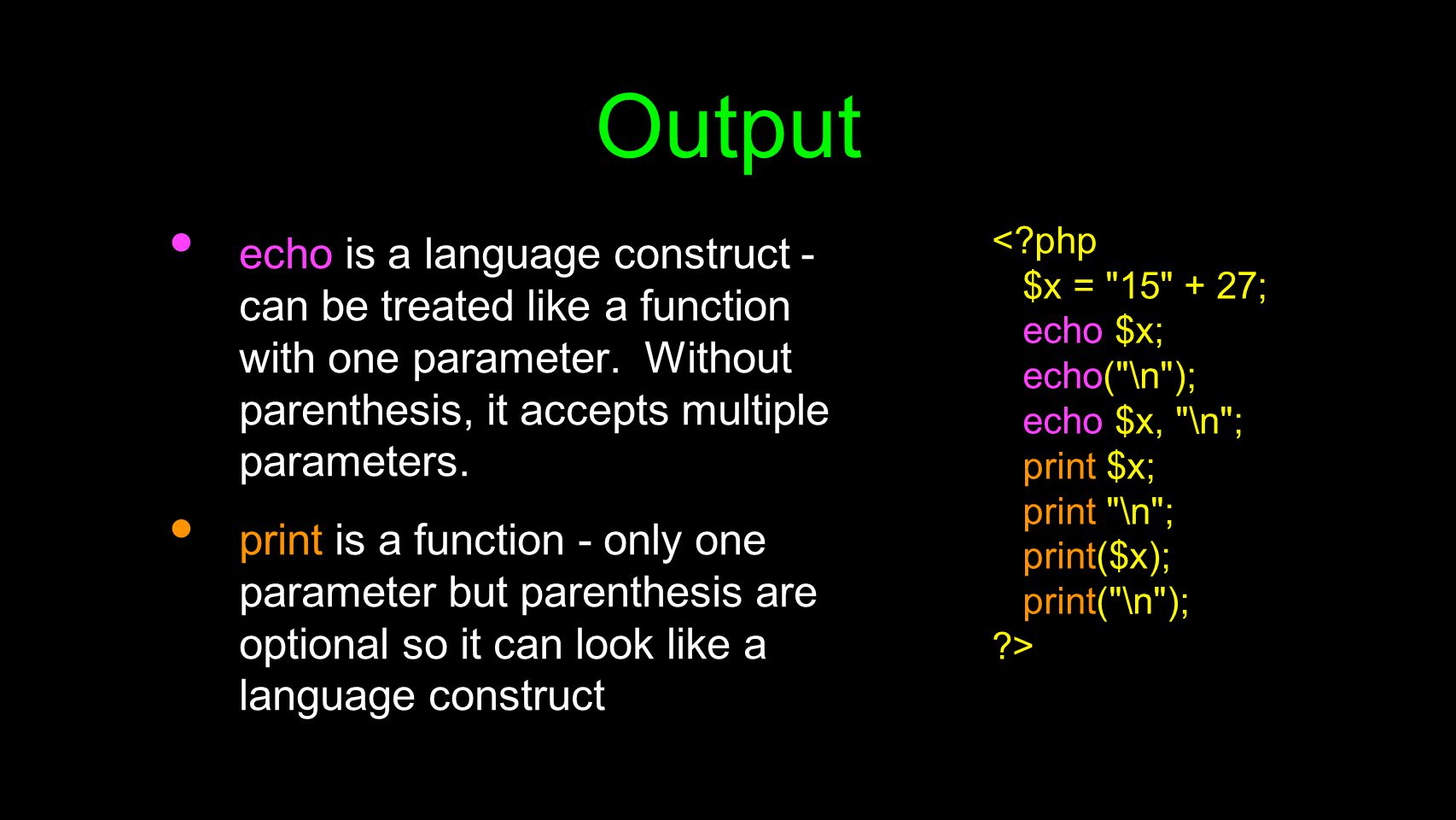 Output echo is a language construct - can be treated like a function with one parameter. Without parenthesis, it accepts multiple parameters. print is