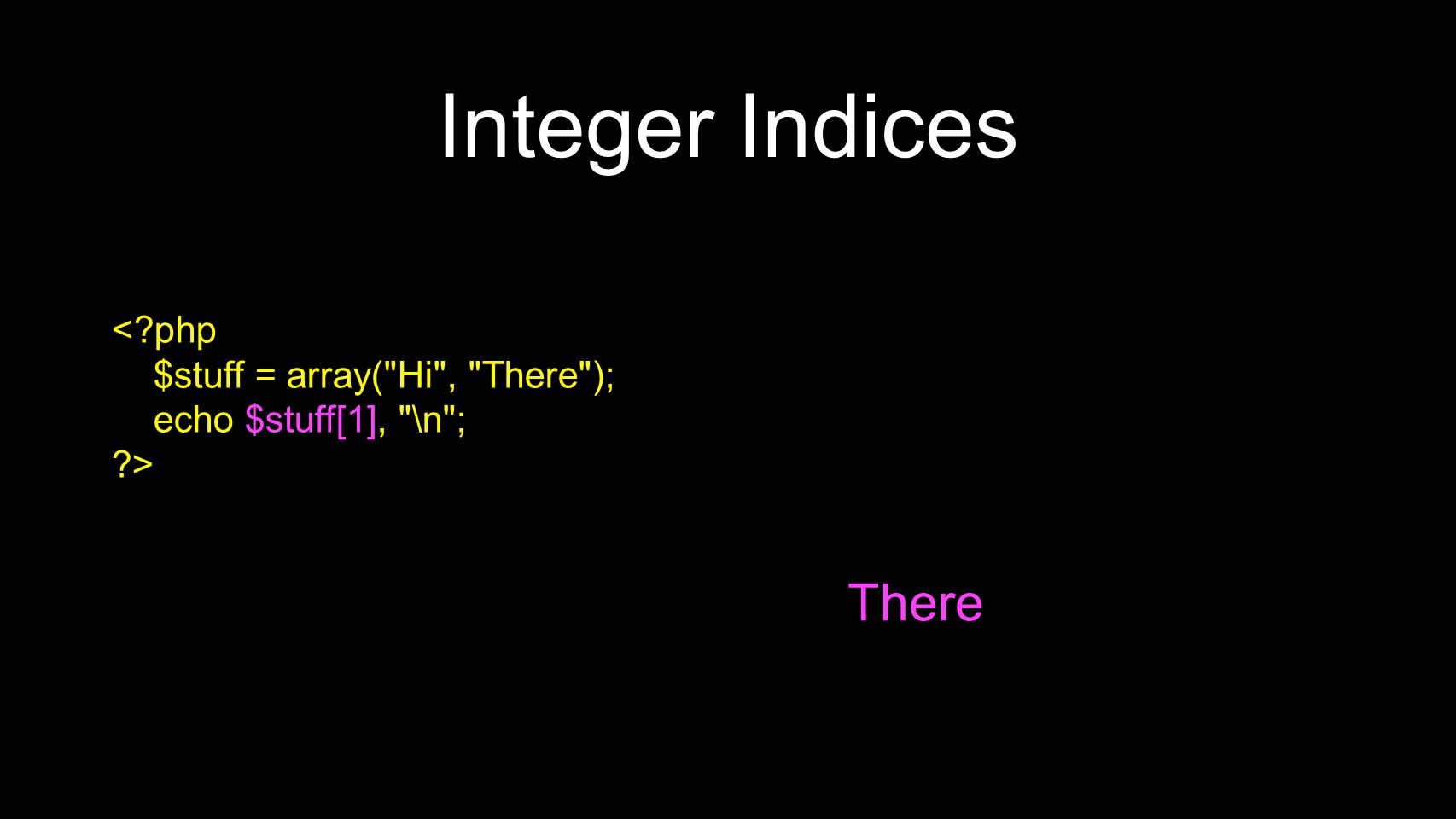 Integer Indices <?php $stuff = array(
