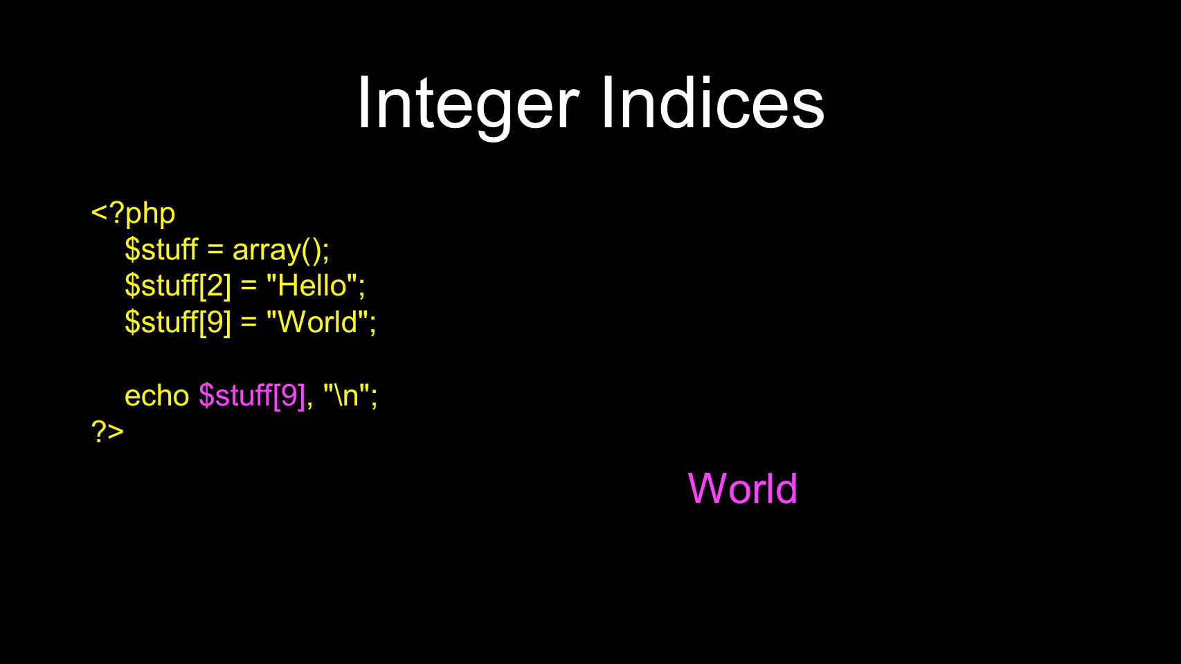 Integer Indices <?php $stuff = array(); $stuff[2] =