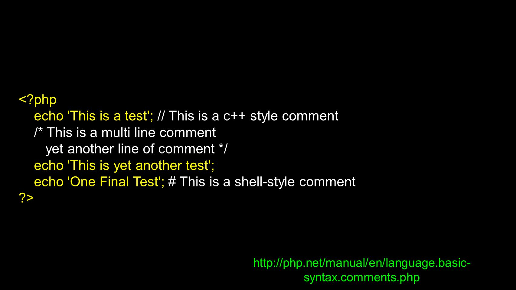 http://php.net/manual/en/language.basic- syntax.comments.php <?php echo 'This is a test'; // This is a c++ style comment /* This is a multi line comme