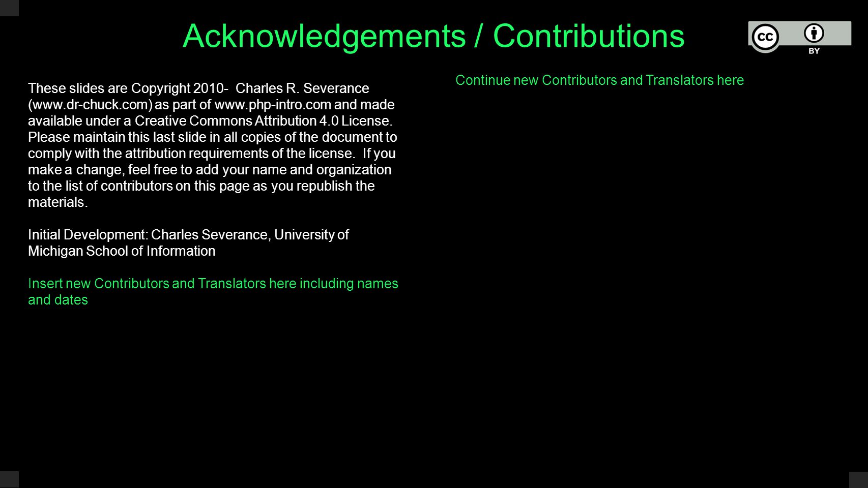 Acknowledgements / Contributions These slides are Copyright 2010- Charles R. Severance (www.dr-chuck.com) as part of www.php-intro.com and made availa