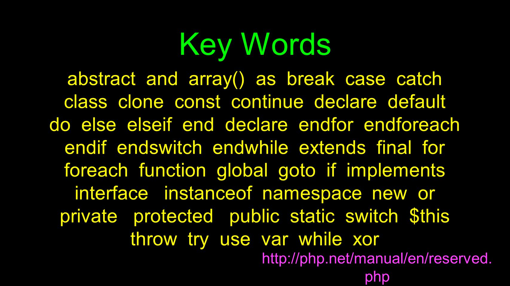 Key Words http://php.net/manual/en/reserved. php abstract and array() as break case catch class clone const continue declare default do else elseif en