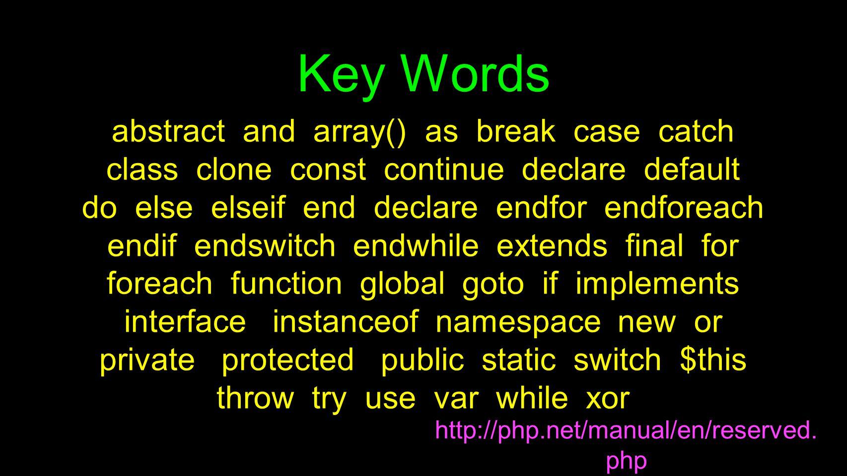 Key Words http://php.net/manual/en/reserved.