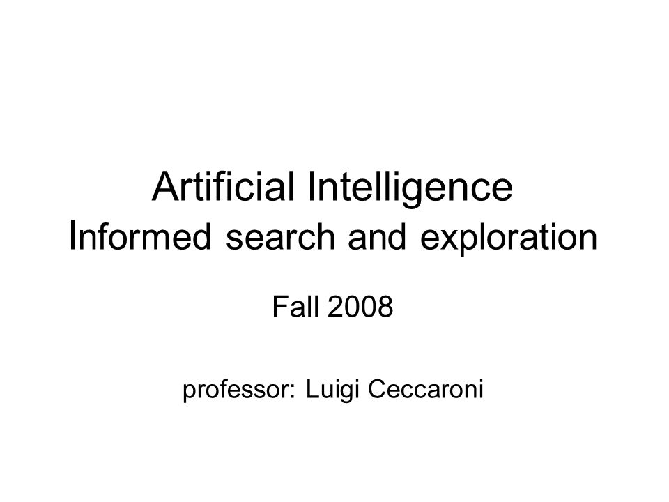 Artificial Intelligence I nformed search and exploration Fall 2008 professor: Luigi Ceccaroni