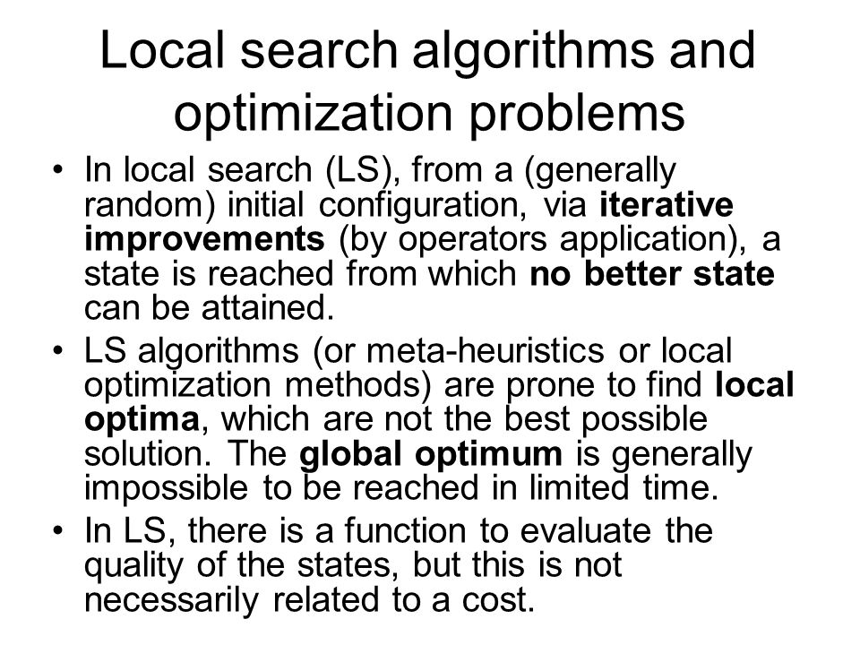 Local search algorithms and optimization problems In local search (LS), from a (generally random) initial configuration, via iterative improvements (b