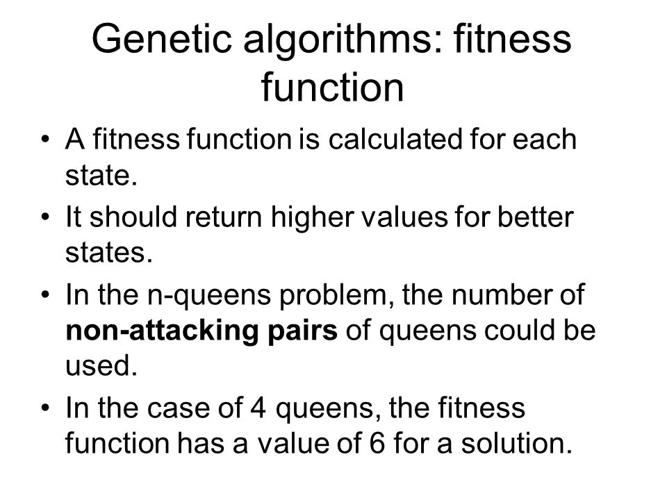 Genetic algorithms: fitness function A fitness function is calculated for each state.