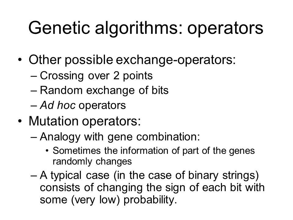 Genetic algorithms: operators Other possible exchange-operators: –Crossing over 2 points –Random exchange of bits –Ad hoc operators Mutation operators