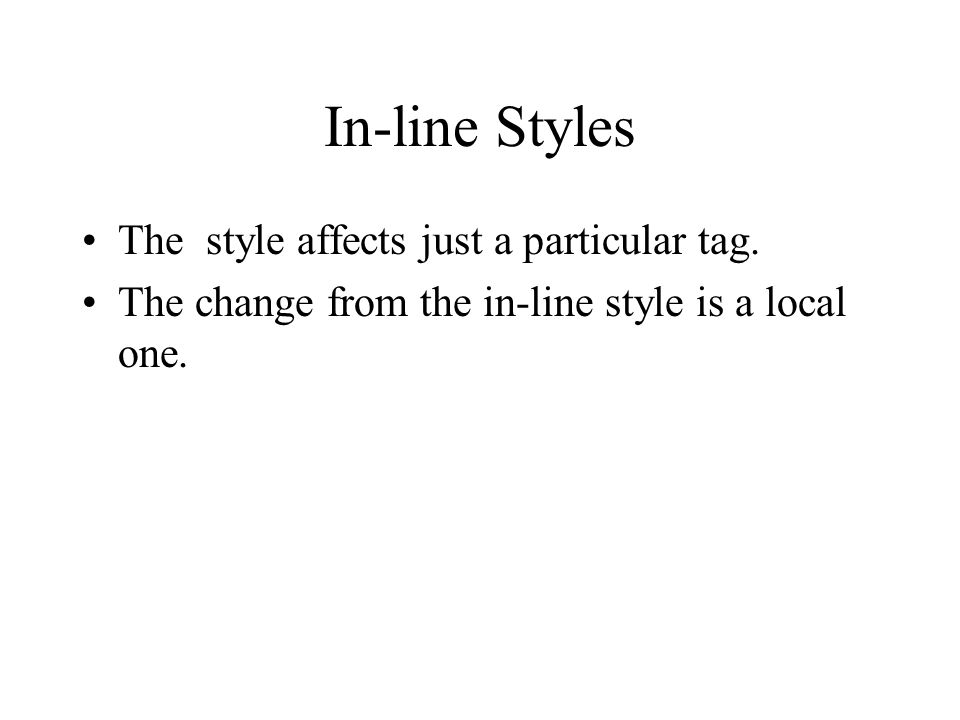 In-line Styles The style affects just a particular tag.