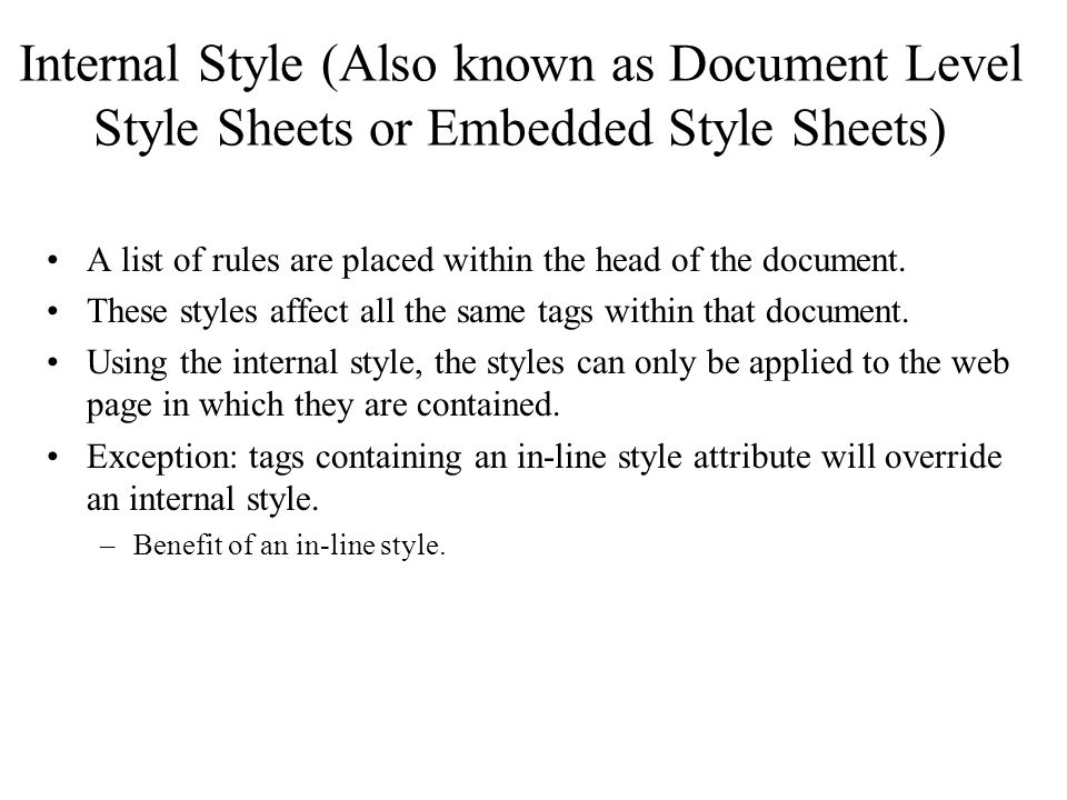 Internal Style (Also known as Document Level Style Sheets or Embedded Style Sheets) A list of rules are placed within the head of the document.