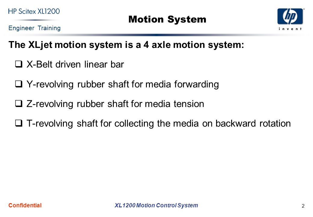 Engineer Training XL1200 Motion Control System Confidential 2 Motion System The XLjet motion system is a 4 axle motion system:  X-Belt driven linear