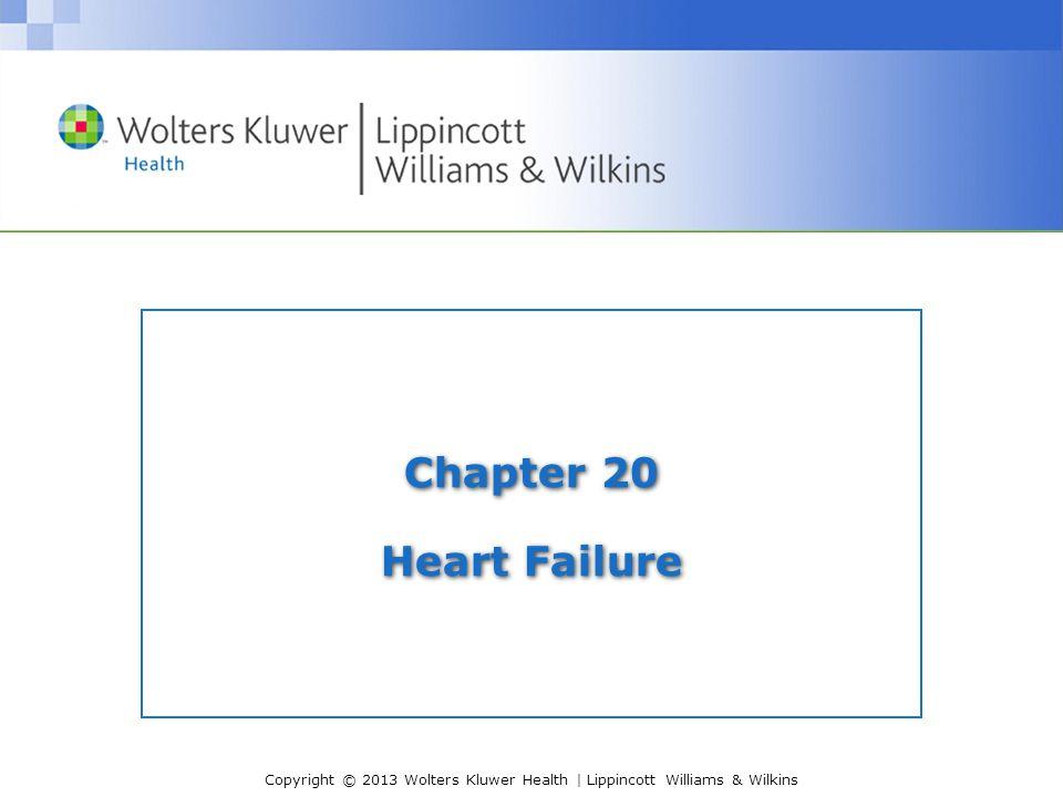 Copyright © 2013 Wolters Kluwer Health | Lippincott Williams & Wilkins Chapter 20 Heart Failure